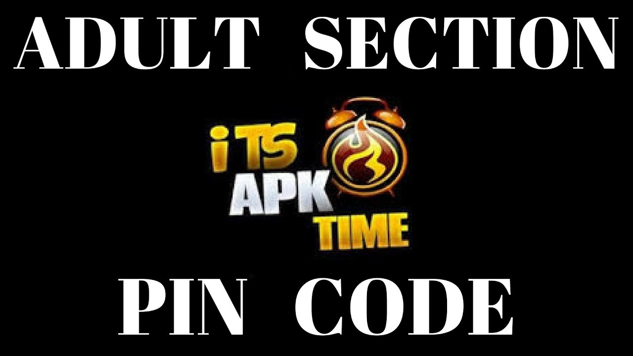 PIN CODE FOR ADULT SECTION ON APK TIME …