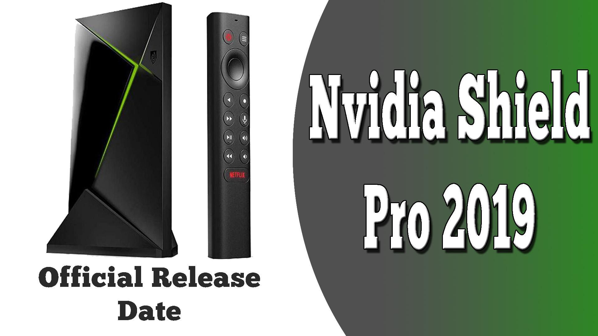 Nvidia Shield Pro 2019 release date